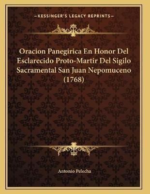 Oracion Panegirica En Honor del Esclarecido Proto-Martir del Sigilo Sacramental San Juan Nepomuceno (1768) (Spanish,...