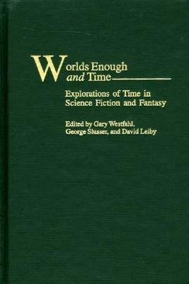 Worlds Enough and Time - Explorations of Time in Science Fiction and Fantasy (Electronic book text): Gary Westfahl, George...