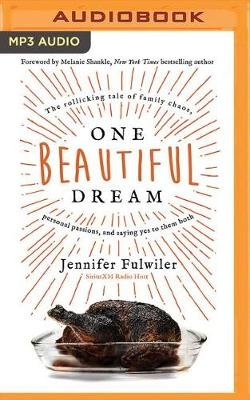 One Beautiful Dream - The Rollicking Tale of Family Chaos, Personal Passions, and Saying Yes to Them Both (MP3 format, CD,...