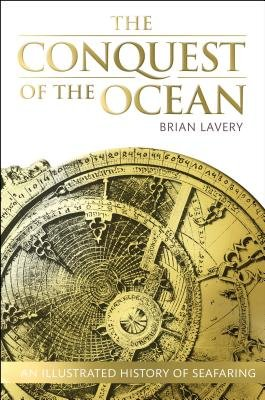 The Conquest of the Ocean - The Illustrated History of Seafaring (Hardcover): Brian Lavery