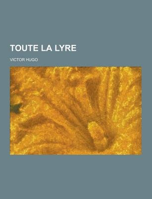 Toute La Lyre (English, French, Paperback): Victor Hugo
