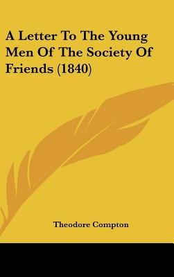 A Letter to the Young Men of the Society of Friends (1840) (Hardcover): Theodore Compton