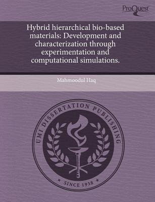 Hybrid Hierarchical Bio-Based Materials: Development and Characterization Through Experimentation and Computational Simulations...