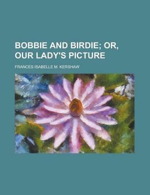 Bobbie and Birdie (Paperback): Frances Isabelle M. Kershaw