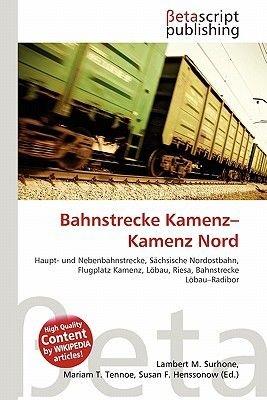Bahnstrecke Kamenz-Kamenz Nord (German, Paperback): Lambert M. Surhone, Mariam T. Tennoe, Susan F. Henssonow