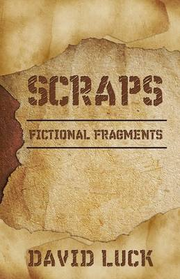 Scraps - Fictional Fragments (Hardcover): David Luck