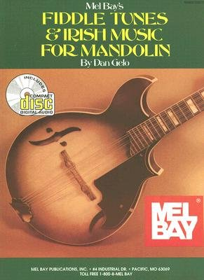 Fiddle Tunes & Irish Music for Mandolin - Sixty-Two Tunes and Instruction for the Intermediate and Advanced Player (Sheet...
