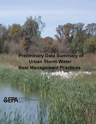 Preliminary Data Summary of Urban Storm Water Best Management Practices (Paperback): U.S. Environmental Protection Agency