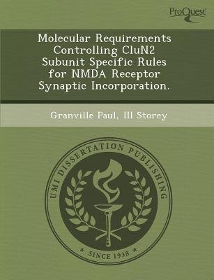Molecular Requirements Controlling Clun2 Subunit Specific Rules for Nmda Receptor Synaptic Incorporation (Paperback): Granville...
