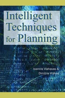 Intelligent Techniques for Planning (Electronic book text): Ioannis Vlahavas, Dimitris Vrakas