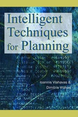 Intelligent Techniques for Planning (Electronic book text): Ioannis Vlahavas, Dimitris Vrakas