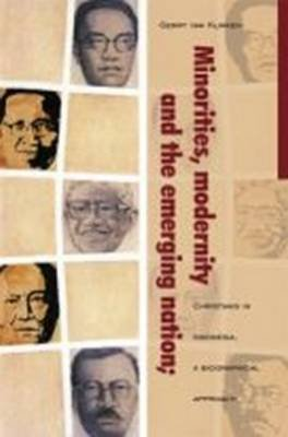 Minorities, Modernity and the Emerging Nation - Christians in Indonesia, a Biographical Approach (Paperback): G. Klinken