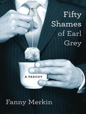 Fifty Shames of Earl Grey - A Parody (Electronic book text): Fanny Merkin