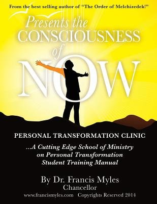 The Consciousness of Now Student Manual (Paperback): Dr Francis Myles