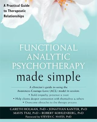 Functional Analytic Psychotherapy Made Simple - A Practical Guide to Therapeutic Relationships (Paperback): Gareth I. Holman,...