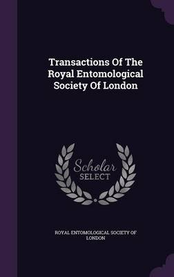 Transactions of the Royal Entomological Society of London (Hardcover): Royal Entomological Society Of London