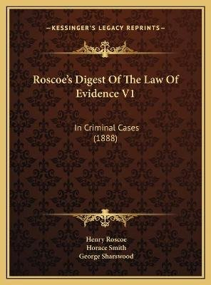 Roscoe's Digest of the Law of Evidence V1 Roscoe's Digest of the Law of Evidence V1 - In Criminal Cases (1888) in...