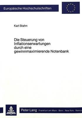 Die Steuerung Von Inflationserwartungen Durch Eine Gewinnmaximierende Notenbank - Diskussion Einer Alternativen Geldpolitischen...