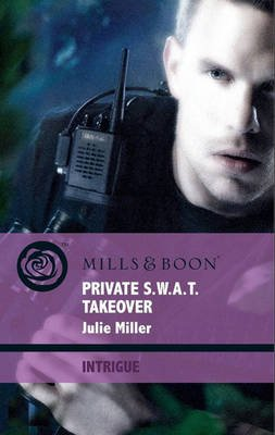 Private S.W.A.T. Takeover (Electronic book text, ePub First edition): Julie Miller