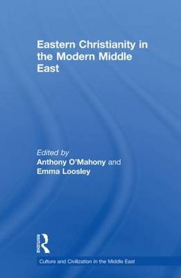 Eastern Christianity in the Modern Middle East (Paperback): Anthony O'Mahony, Emma Loosley