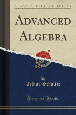 Advanced Algebra (Classic Reprint) (Paperback): Arthur Schultze