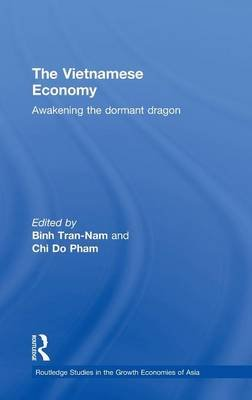 The Vietnamese Economy - Awakening the Dormant Dragon (Hardcover, New): Binh Tran-Nam, Chi Do Pham
