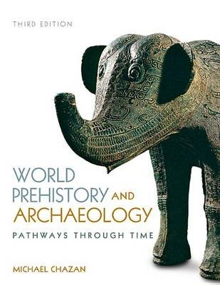 World Prehistory and Archaeology (Electronic book text, 3rd New edition): Michael Chazan