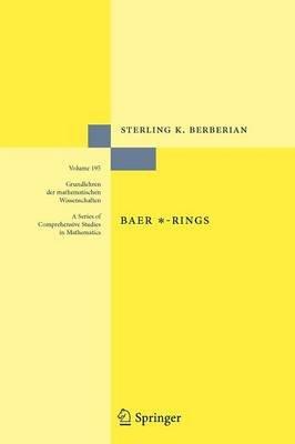 Baer *-Rings (Hardcover, 1st ed. 1972, Corr. 3rd printing 2010): Sterling K. Berberian