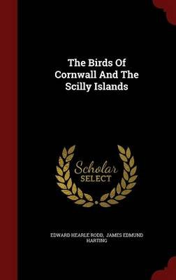The Birds of Cornwall and the Scilly Islands (Hardcover): Edward Hearle Rodd