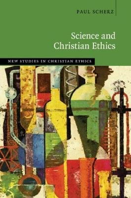 New Studies in Christian Ethics - Science and Christian Ethics (Hardcover): Paul Scherz
