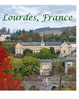 Lourdes France (Paperback): Coco Martinez, John E Hart
