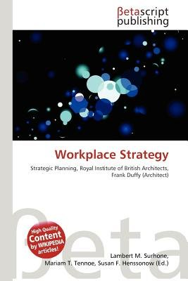 Workplace Strategy (Paperback): Lambert M. Surhone, Mariam T. Tennoe, Susan F. Henssonow
