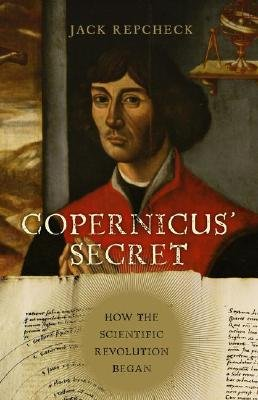 Copernicus' Secret - How the Scientific Revolution Began (Hardcover): Jack Repcheck
