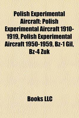 Polish Experimental Aircraft - Polish Experimental Aircraft 1910-1919, Polish Experimental Aircraft 1950-1959, -1 Gil, -4 ?Uk...