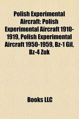 Polish Experimental Aircraft - Polish Experimental Aircraft 1910-1919, Polish Experimental Aircraft 1950-1959, -1 Gil, -4 ?Uk...