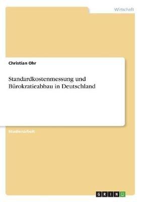Standardkostenmessung Und Burokratieabbau in Deutschland (German, Paperback): Christian Ohr