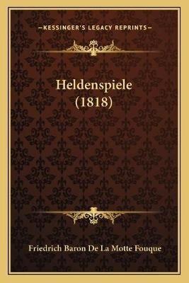 Heldenspiele (1818) (Paperback): Friedrich Baron De La Motte Fouque