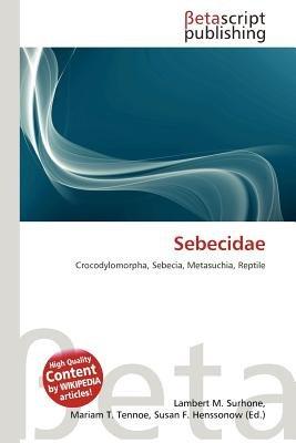 Sebecidae (Paperback): Lambert M. Surhone, Mariam T. Tennoe, Susan F. Henssonow