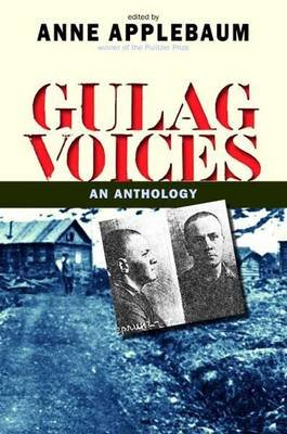 Gulag Voices - An Anthology (Hardcover, Annotated Ed): Anne Applebaum