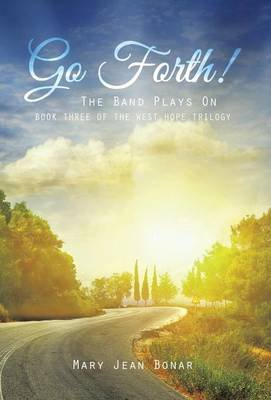 Go Forth! - The Band Plays on (Hardcover): Mary Jean Bonar