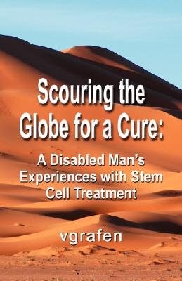 Scouring the Globe for a Cure - A Disabled Man's Experiences with Stem Cell Treatment (Paperback): vgrafen