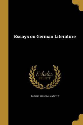 Essays on German Literature (Paperback): Thomas 1795-1881 Carlyle