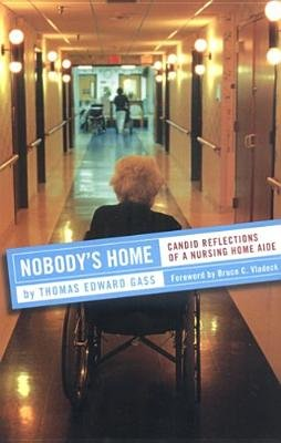 Nobody's Home - Candid Reflections of a Nursing Home Aide (Paperback, New edition): Thomas Edward Gass