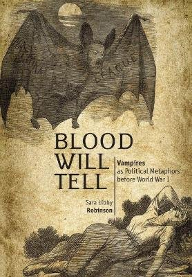 Blood Will Tell - Vampires as Political Metaphors Before World War I (Hardcover, New): Sara Robinson