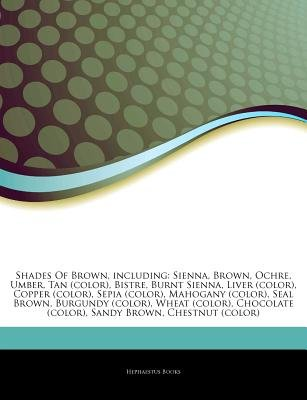 Articles on Shades of Brown, Including - Sienna, Brown