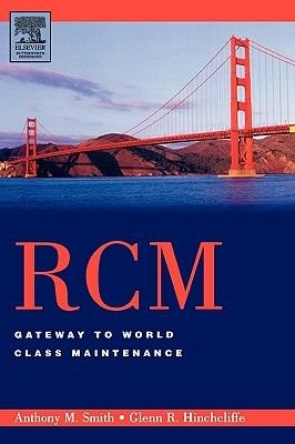 RCM--Gateway to World Class Maintenance (Hardcover, 2nd Revised edition): Anthony M Smith, Glenn Hinchcliffe
