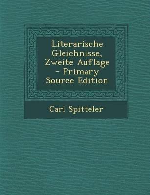Literarische Gleichnisse, Zweite Auflage (English, German, Paperback): Carl Spitteler