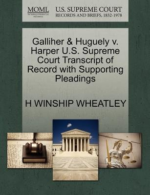 Galliher & Huguely V. Harper U.S. Supreme Court Transcript of Record with Supporting Pleadings (Paperback): H Winship Wheatley