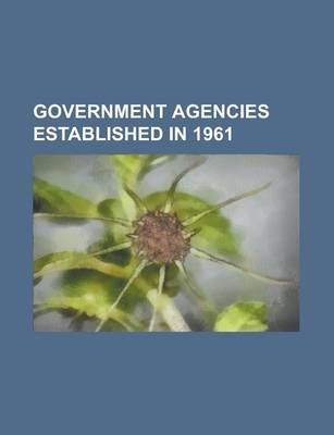 Government Agencies Established in 1961 - United States Agency for International Development, Peace Corps (Paperback): Books Llc