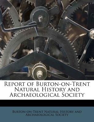 Report of Burton-On-Trent Natural History and Archaeological Society (Paperback): Burton-On-Trent Natural History and Arch